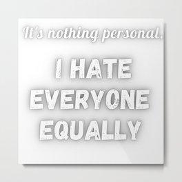 Nothing personal, I hate everyone Metal Print
