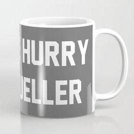 Please Hurry, Mr. Mueller Coffee Mug