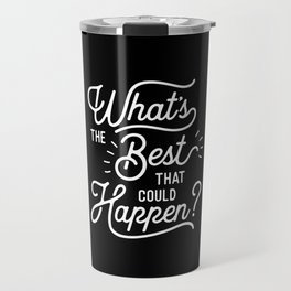What's The Best That Could Happen typography wall art home decor Travel Mug
