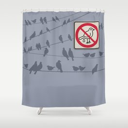 Birds Sign - NO droppings 1 Shower Curtain