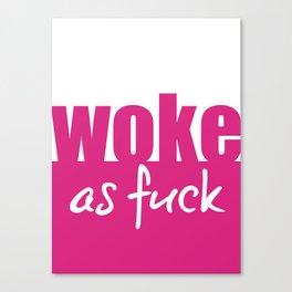 Woke as Fuck Canvas Print