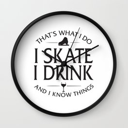 That´s What I do I Skate I Drink Wall Clock