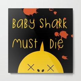 Baby Shark Must Die Metal Print