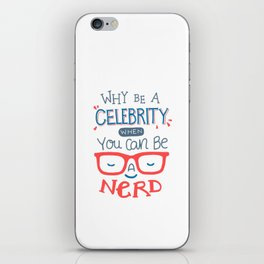 Why be a celebrity when you can be a nerd iPhone Skin