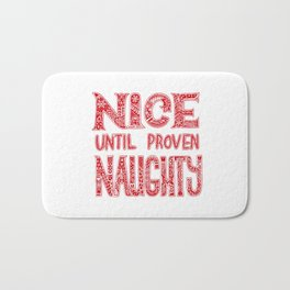 Nice until proven naughty Bath Mat
