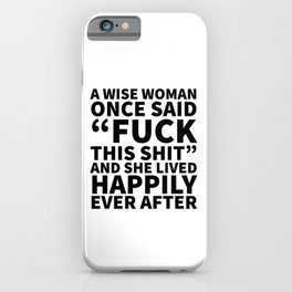 A Wise Woman Once Said Fuck This Shit iPhone Case