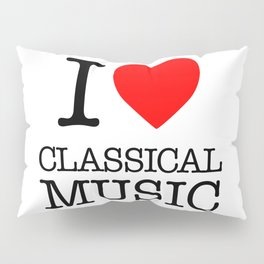 I Love Classical Music Pillow Sham
