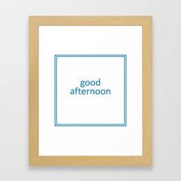 words: goodafternoon Framed Art Print