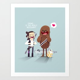 Chewie is this really necessary? Art Print