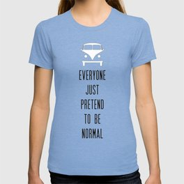 Everyone Just Pretend to be Normal T-shirt