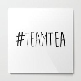 #TeamTea Metal Print