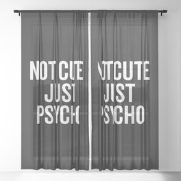 Not Cute Just Psycho Funny Quote Sheer Curtain