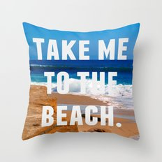Take Me To The Beach Throw Pillow