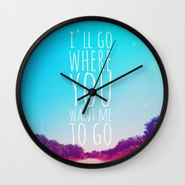 I'll Go Where You Want Me to Go Wall Clock