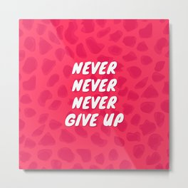 Never never never give up Metal Print