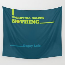 Worrying Solves Nothing. Enjoy Life. Wall Tapestry