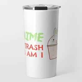 Anime Is Trash So Am I Travel Mug