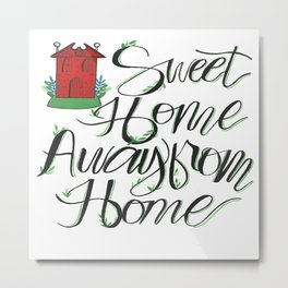 Sweet Home away from Home Metal Print