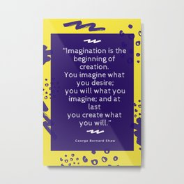 George Bernard Shaw Quote | Imagination is the beginning of creation Metal Print