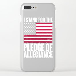 I Stand for the Pledge of Allegiance Clear iPhone Case