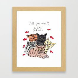 All you need is cats! Framed Art Print