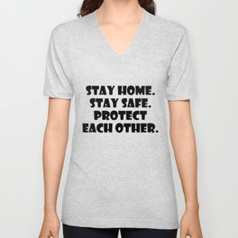 Stay Home Stay Safe Protect each other To Support Pandemic Relief Efforts Unisex V-Neck