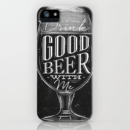 Drink good beer with me iPhone Case