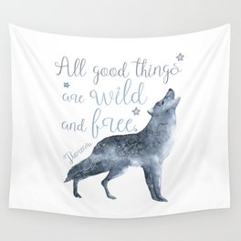 All Good Things Are Wild and Free Wall Tapestry