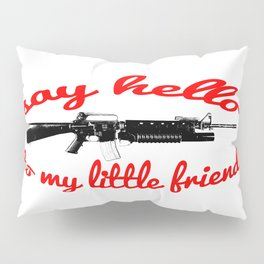 say hello to my little friend Pillow Sham