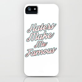 Haters Gonna Hate Tshirt Design Makes me famous iPhone Case