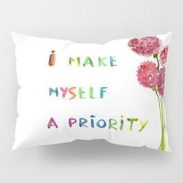 I make myself a priority Pillow Sham
