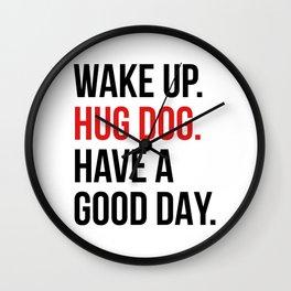 Wake Up, Hug Dog, Have a Good Day Wall Clock