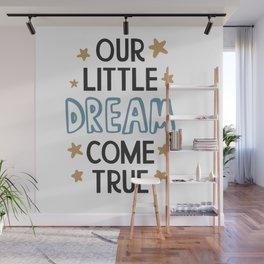 Our Little Dream Come shirt tshirt tees Wall Mural