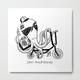 Stop Multitasking Metal Print