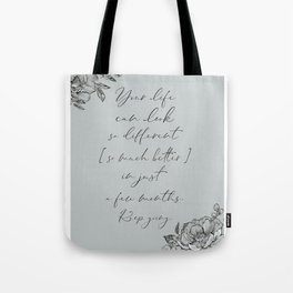 Your life can look so different in a few months quote Tote Bag