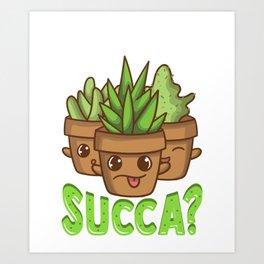 Cute What Up Succa? Funny Succulent Punny Cactus Art Print