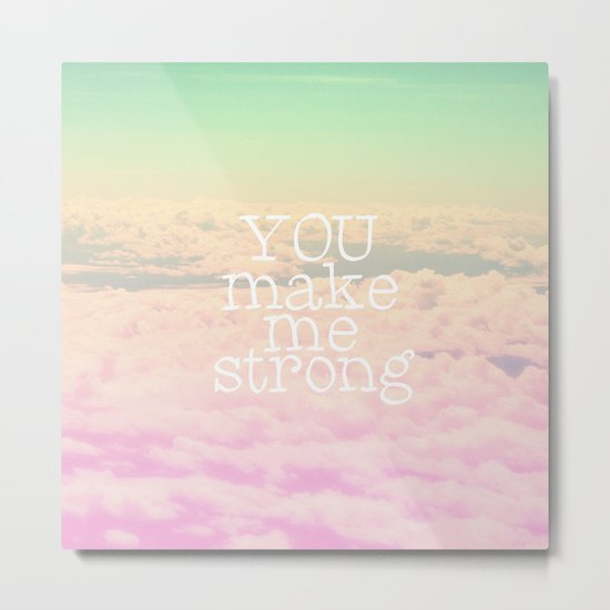 YOU MAKE ME STRONG Metal Print
