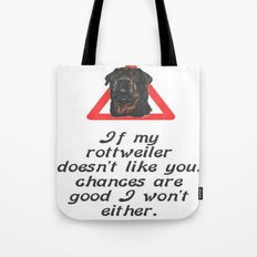 If My Rottweiler Does Not Like You Chances Are I Won't Either Tote Bag