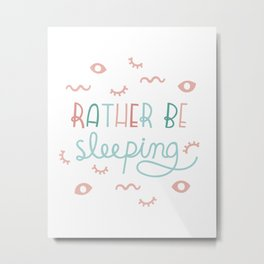Rather Be Sleeping Metal Print