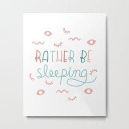 Rather Be Sleeping Metal Print