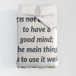 It is not enough to have a good mind; the main thing is to use it well - Rene Descartes Quote Comforters