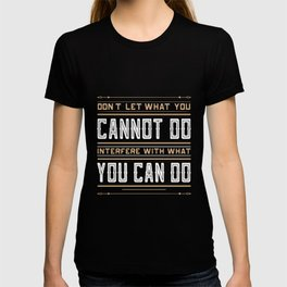 you cannot do interfere with what you can do Inspirational Typography Quote Design T-shirt