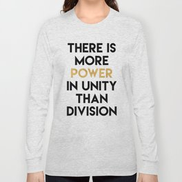 THERE IS MORE POWER IN UNITY THAN DIVISION Long Sleeve T-shirt