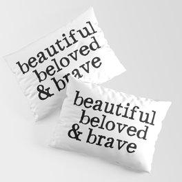 beautiful beloved & brave Pillow Sham