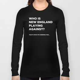 """""""Who is New England playing against?"""" - Super Bowl T-Shirt Long Sleeve T-shirt"""