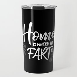 Home is where the fart is with black bg Travel Mug