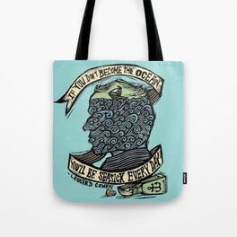 If You Don't Become the Ocean, You'll Be Seasick Every Day. Tote Bag