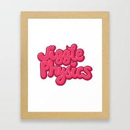 Jiggle Physics  Framed Art Print