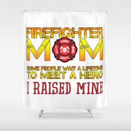 Thin Red Line Firefighter Mom Fireman Professional Firefighter Hero I Raised Mine Shower Curtain