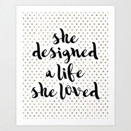 She Designed a Life She Loved Art Print